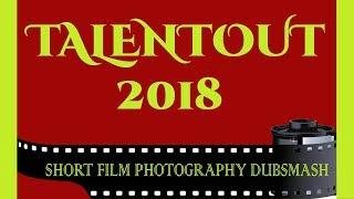 #Talentout2018 - Short Film Photography & Dubsmash Competition