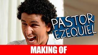 MAKING OF - PASTOR EZEQUIEL