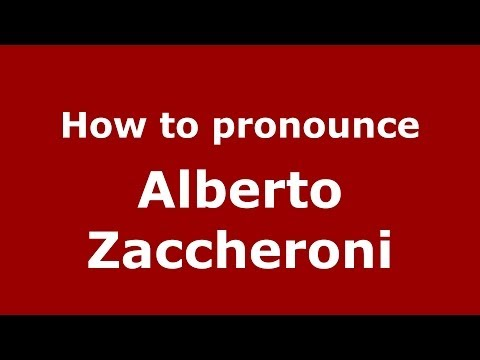 How to pronounce Alberto Zaccheroni (Italian/Italy)  - PronounceNames.com