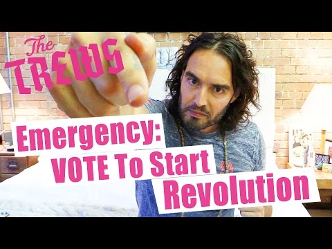 Emergency: VOTE To Start Revolution Russell Brand The Trews (E312 )