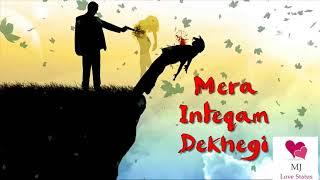Thukra ke Mera pyar mera inteqam dekhegi latest whatsapp status video