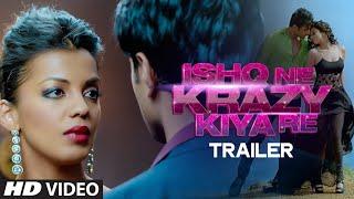 Ishq Ne Krazy Kiya Re Official Trailer | Nishant, Madhurima & Mugdha Godse