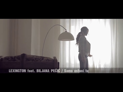 LEXINGTON FEAT BILJANA PECIC - SAMO OSTANI TU (OFFICIAL VIDEO)
