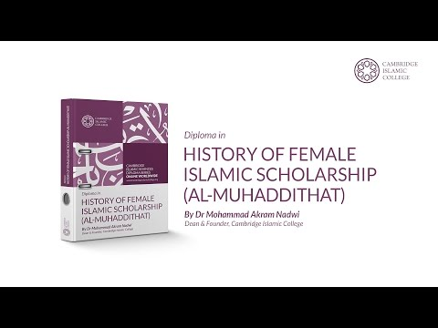 Diploma in History of Female Islamic Scholarship | Mohammad Akram Nadwi | Cambridge Islamic College