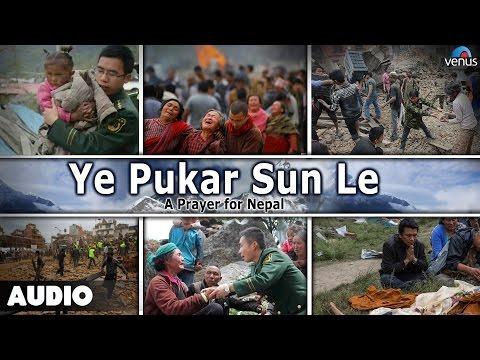 Ye Pukar Sun Le – A Prayer For Nepal