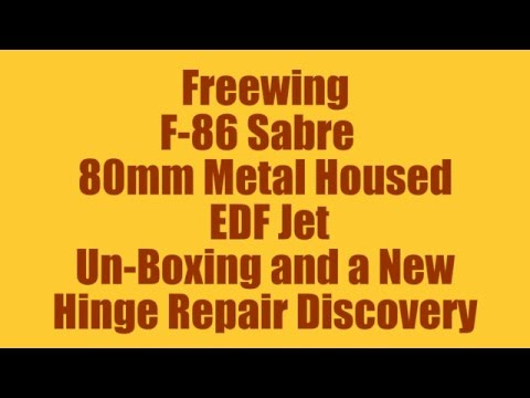 Freewing F-86 Sabre 80mm Metal Housed EDF Jet (Un-Boxing & New Hinge Repair Idea)