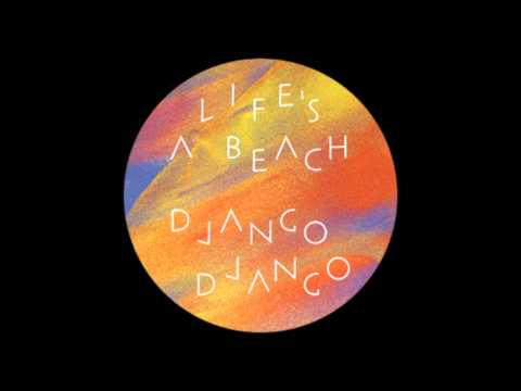 "Django Django - Life's a Beach (10"" Edit)"