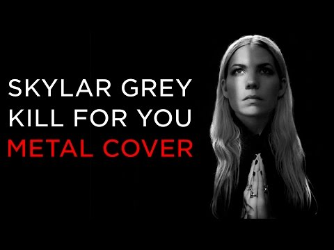Skylar Grey - Kill For You (Feat. Eminem) - METAL COVER