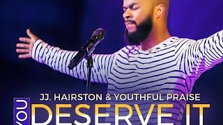 You Deserve It Jj Hairston Youthful Praise By Eydelyworshiplivinggodchannel