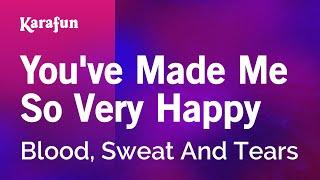 Karaoke You 39 Ve Made Me So Very Happy Blood Sweat And Tears