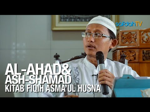 Kajian Kitab Fiqih Asmaul Husna: Sifat Al-Ahad Ash-Shomad - Ustadz Badru Salam, Lc