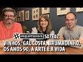 VINHOS, GAL COSTA, BRUMADINHO, ROCK, A ARTE E A VIDA