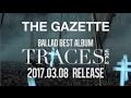 The GazettE 2017 03 08 RELEASE BALLAD BEST ALBUM TRACES VOL 2 SPOT mp3