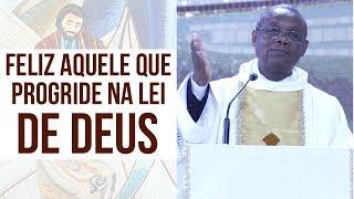 Feliz É Aquele Que Progride Na Lei De Deus - Pe. José Augusto (05/12/18)