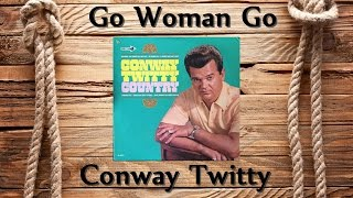 Watch Conway Twitty Go Woman Go video