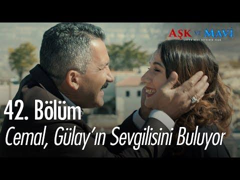 Cemal, Gülay'ın sevgilisini buluyor - Aşk ve Mavi 42. Bölüm