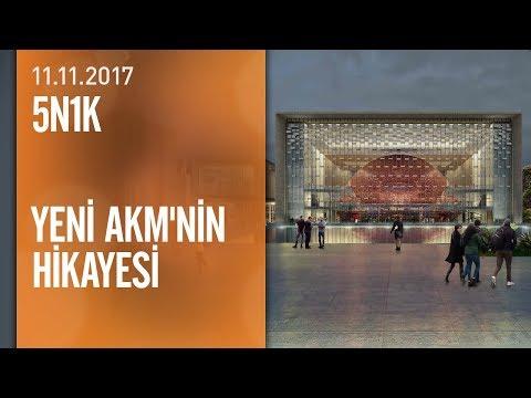 İşte yeni AKM'nin hikayesi - 5N1K 11.11.2017 Cumartesi