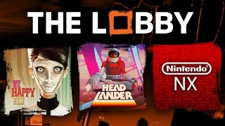 We Happy Few Impressions, Headlander Review, NX Rumors! - The Lobby [Full Episode]