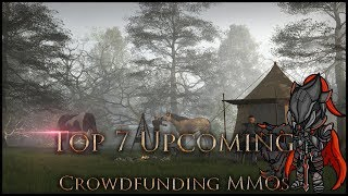 Top 7 Upcoming 👑CROWDFUNDING MMOS|MMORPGs in 2018 - 2019