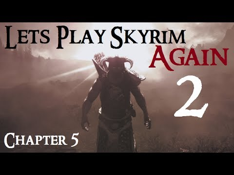 Let's Play Skyrim Again : Chapter 5 Ep 2