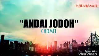 Chomel - Andai Jodoh ( Lyric Video Edit )