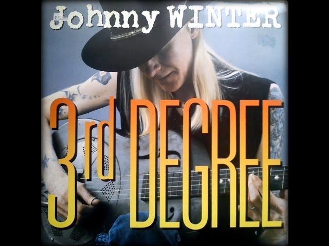 JOHNNY WINTER -  3rd DEGREE (FULL ALBUM)