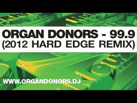 Organ Donors - 99.9 (2012 Hard Edge Remix) HD