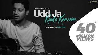 Udd Ja Kaale Kanwan  Unplugged Cover  Vicky Singh