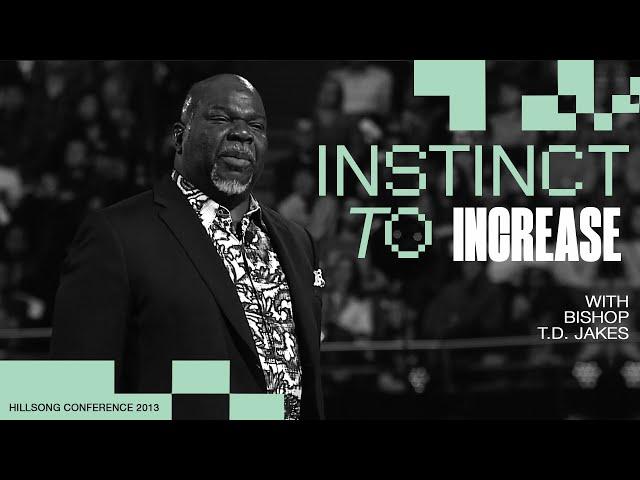 Instinct to Increase   Bishop T.D. Jakes   Hillsong Conference - Sydney 2013