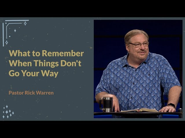 """""""What to Remember When Things Don't Go Your Way"""" with Pastor Rick Warren"""