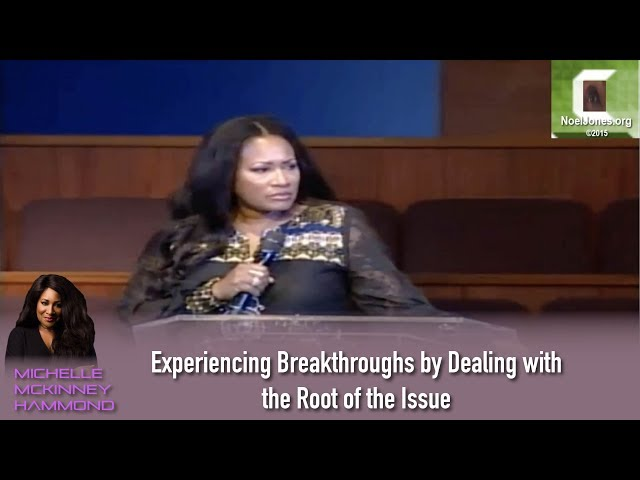 Michelle McKinney Hammond Experiencing Breakthroughs by Dealing with the Root of the Issue