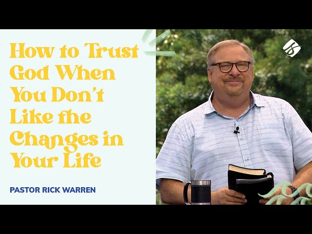"""""""How to Trust God When You Don't Like the Changes in Your Life"""" with Pastor Rick Warren"""