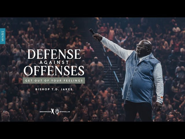 Defense Against Offenses: Get Out of Your Feelings - Bishop T.D. Jakes