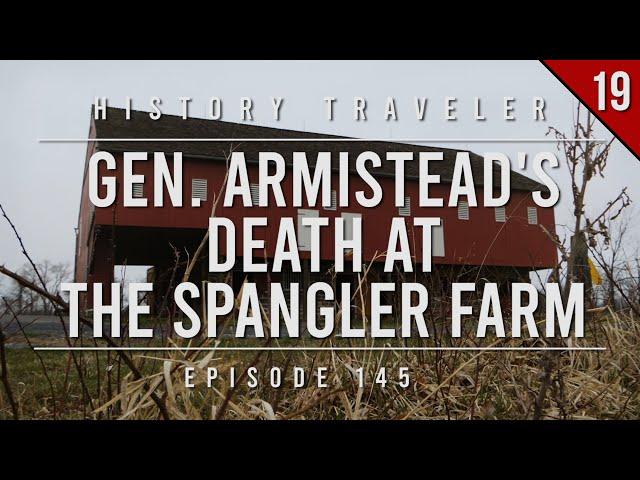 General Armistead's Death at the Spangler Farm | History Traveler Episode 145