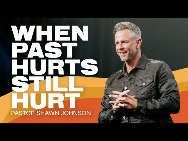 When Past Hurts Still Hurt | Pastor Shawn Johnson