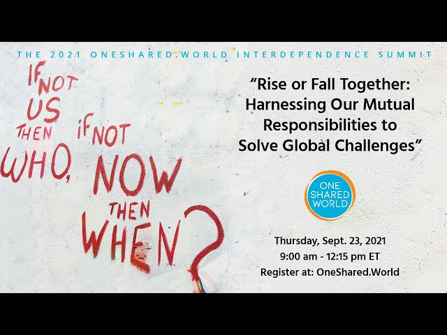 Harnessing Our Mutual Responsibilities to Solve Global Challenges: 2021 Interdependence Summit
