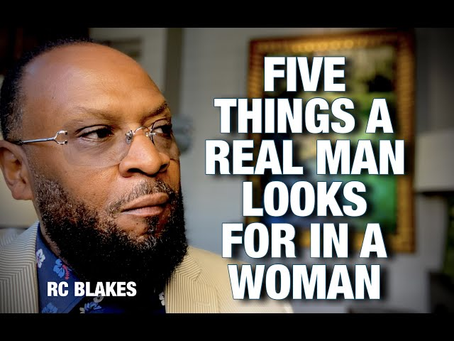 FIVE THINGS A MAN IS LOOKING FOR IN A WOMAN