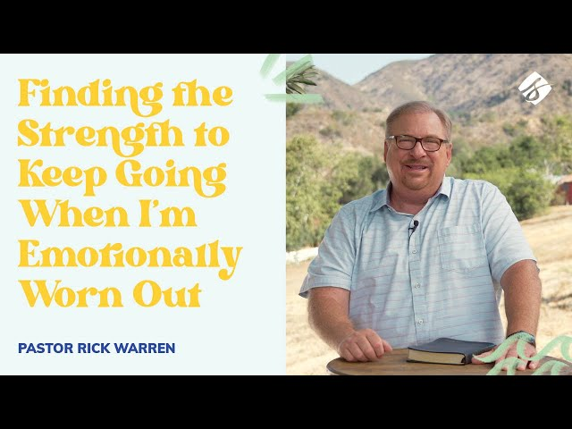 """""""Finding the Strength to Keep Going When I'm Emotionally Worn Out"""" with Rick Warren"""