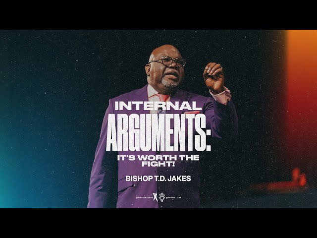 Internal Arguments: It's Worth The Fight! - Bishop T.D. Jakes