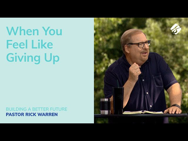 """""""When You Feel Like Giving Up"""" with Pastor Rick Warren"""