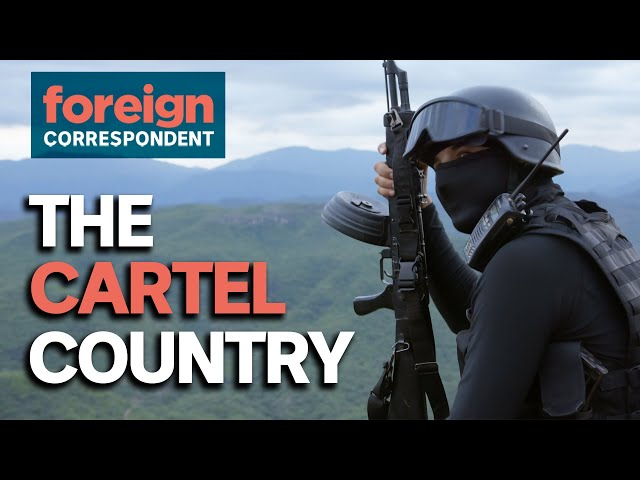 Inside Mexico's Most Powerful Drug Cartel   Foreign Correspondent