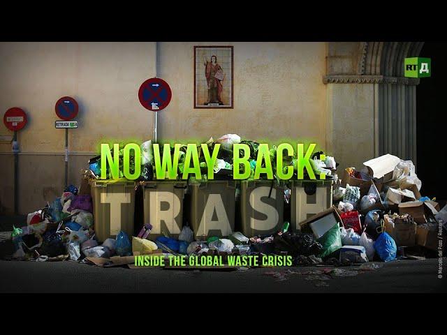 No Way Back: Trash. Inside the global waste crisis