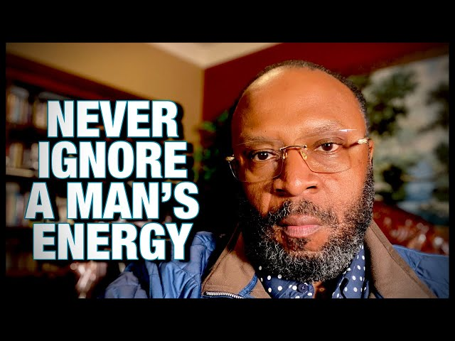 NEVER IGNORE A MAN'S ENERGY- Energy Tells No Lies by #RCBlakes
