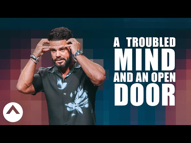 A Troubled Mind And An Open Door | Pastor Steven Furtick | Elevation Church