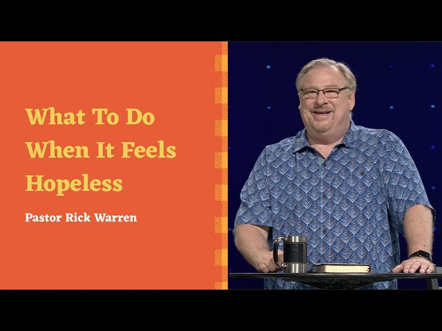 """""""What to Do When It Feels Hopeless"""" with Rick Warren"""
