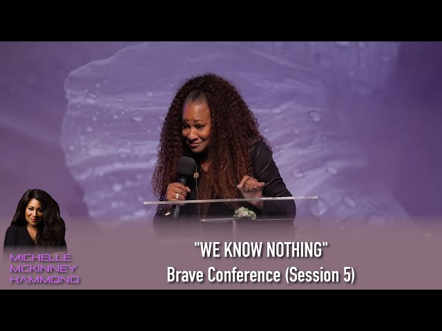 """""""WE KNOW NOTHING"""" Michelle McKinney Hammond at Brave Conference (Session 5)"""