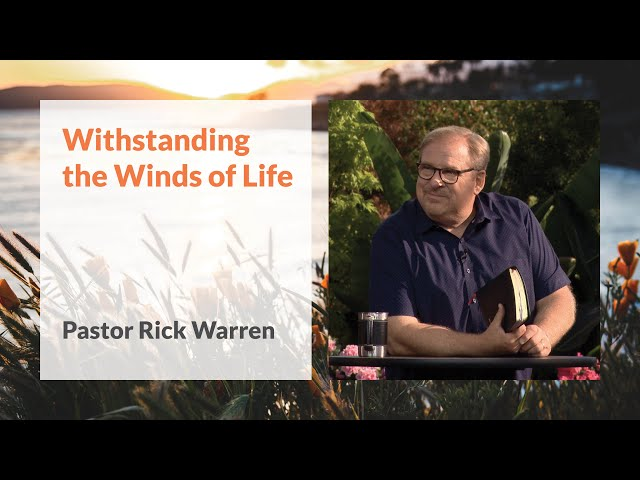 """""""Withstanding the Winds of Life"""" with Pastor Rick Warren"""