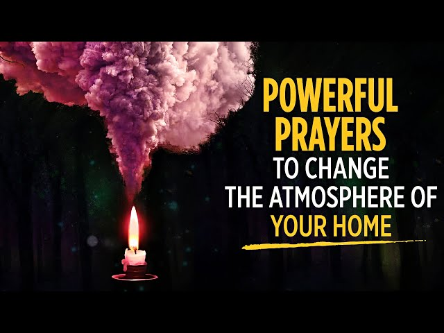 Prayers To Change The Atmosphere Of Your Home   KEEP THIS PLAYING OVER & OVER   Blessed Prayers