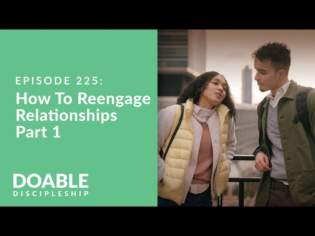 Episode 225: How To Reengage Relationships, Part 1