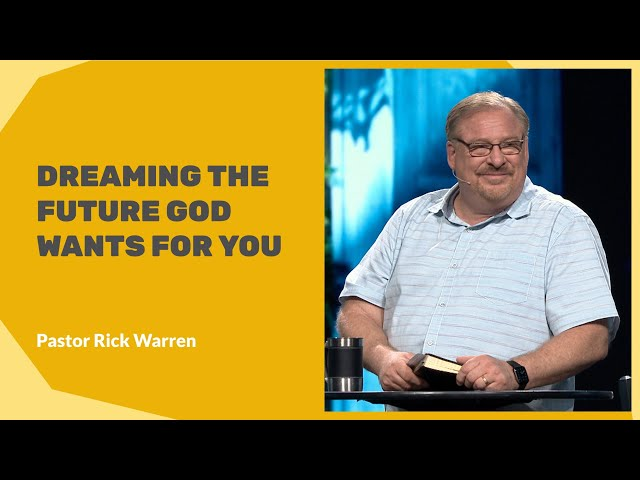 """""""Dreaming the Future God Wants for You"""" with Pastor Rick Warren"""